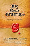 My Dear Erasmus: The Forgotten Reformer (Biography)