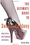 Ultimate Guide to Sexual Fantasy: How to Use Your Erotic Imagination and Make Your Sex Life Sizzle