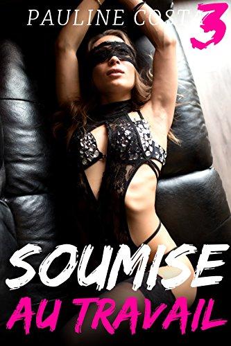 Soumise au Travail - TOME 3: (Nouvelle Érotique, Soumission, Alpha Male, HARD, Très Pervers, Sexe Intense) (French Edition)