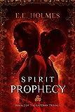 Spirit Prophecy (The Gateway Trilogy Book 2) by E.E. Holmes