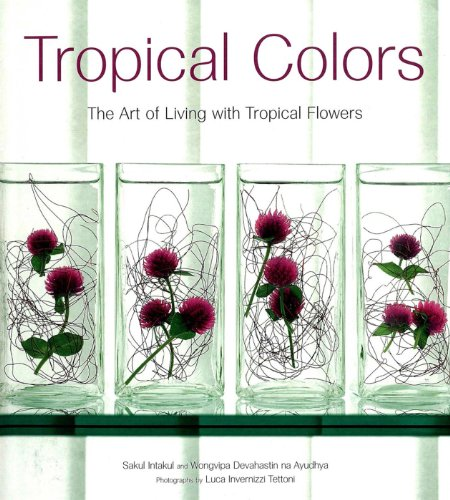 Tropical Colors: The Art of Living with Tropical Flowers (English Edition) par  Sakul Intakul