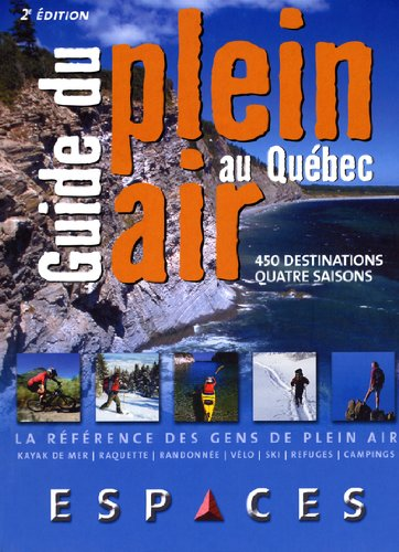 Guide du plein air au Québec : 450 destinations quatre saisons