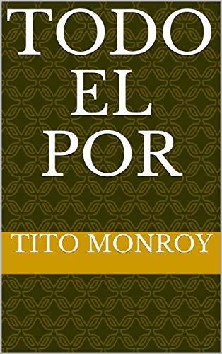 Todo El por por Tito Monroy