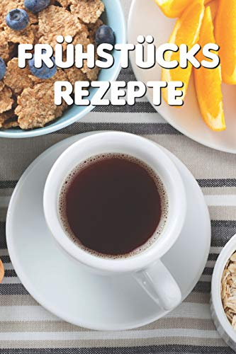 Frühstücks Rezepte: Notizbuch für alle Hobbyköchinnen und Hobbyköche, das Frühstück lieben | zum Sammeln und Zusammentragen von Frühstücksrezepten und ... Köchinnen und alle, die gerne frühstücken