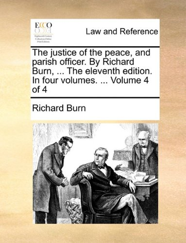 The justice of the peace, and parish officer. By Richard Burn, ... The eleventh edition. In four volumes. ...  Volume 4 of 4 por Richard Burn