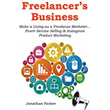 FREELANCER'S BUSINESS: Make a Living as a Freelance Marketer… Fiverr Service Selling & Instagram Product Marketing (English Edition)
