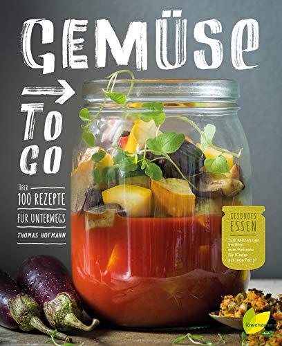 Gemüse to go: Über 100 Rezepte für unterwegs. Gesundes Essen zum Mitnehmen ins Büro, zum Picknick, für Kinder, auf jede Party!
