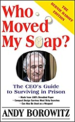 Who Moved My Soap?: The CEO's Guide to Surviving Prison: The Bernie Madoff Edition (English Edition)