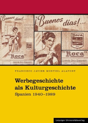 Werbegeschichte als Kulturgeschichte: Spanien 1940-1989