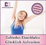 Zufrieden Einschlafen - Glücklich Aufwachen: ZUHÖREN - ENTSPANNEN - SCHLAFEN -