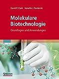 Molekulare Biotechnologie: Grundlagen und Anwendungen - David Clark, Nanette Pazdernik