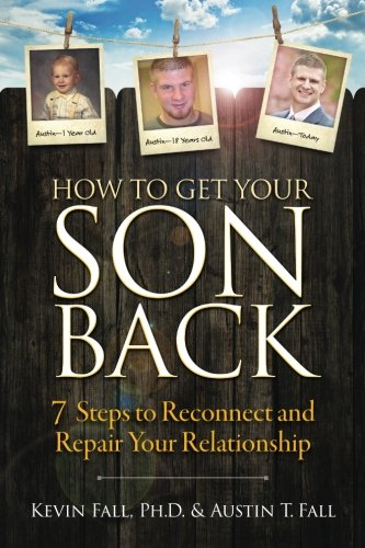 How to Get Your Son Back: 7 Steps to Reconnect and Repair Your Relationship por Kevin Fall