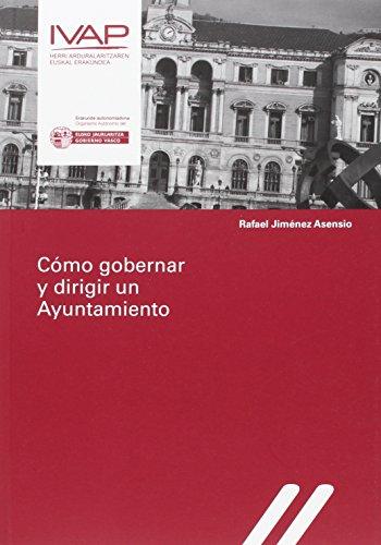 Como Gobernar Y Dirigir Un Ayuntamiento por Rafael Jiménez Asensio