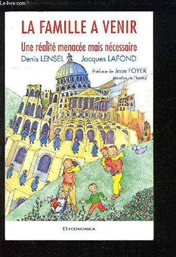 La Famille à venir. Une réalité menacée mais nécessaire par Denis Lensel, Jacques Lafond