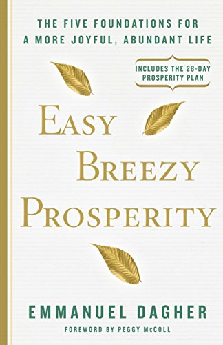 Easy Breezy Prosperity: The Five Foundations for a More Joyful, Abundant Life