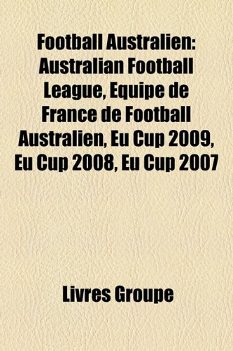 Football Australien: Australian Football League, Quipe de France de Football Australien, Eu Cup 2009, Eu Cup 2008, Eu Cup 2007 (Football Australian Black)