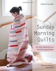 Sunday Morning Quilts: 16 Modern Scrap Projects: Sort, Store, and Use Every Last Bit of Your Treasured Fabrics