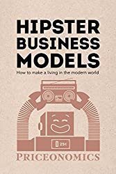 Hipster Business Models: How to make a living in the modern world (English Edition)
