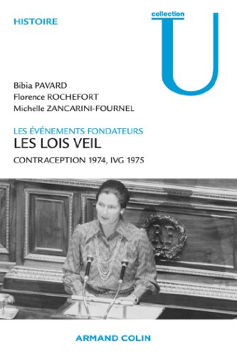 Les lois Veil. Les événements fondateurs: Contraception 1974, IVG 1975 par Bibia Pavard