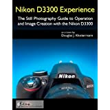 Nikon D3300 Experience - The Still Photography Guide to Operation and Image Creation with the Nikon D3300 (English Edition)