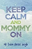 #4: Keep Calm and Mommy On