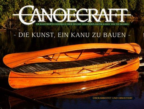 Canoecraft. Die Kunst , ein Kanu zu bauen: Ein illustriertes Handbuch über den Bau leistengeplankter Kanus -
