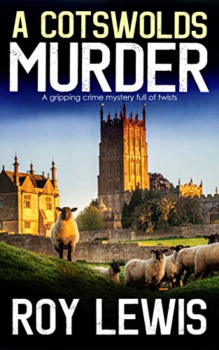 A COTSWOLDS MURDER a gripping crime mystery full of twists (Inspector John Crow Book 6) by [LEWIS, ROY]