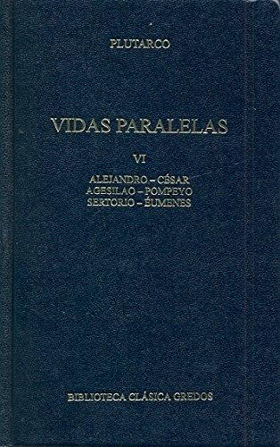 363. Vidas paralelas VI: Alejandro-César; Agesilao-Pompeyo; Sertorio-Eúmenes (B. BÁSICA GREDOS)