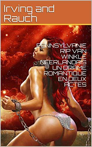 Couverture du livre PENNSYLVANIE RIP VAN WINKLE NEERLANDAIS UN DRAME ROMANTIQUE EN DEUX ACTES