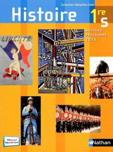 Histoire : 1re S : nouveau programme 2013 / sous la direction de Sébastien Cote,... ; Joëlle Alazard,... Eric Godeau,... Jean-Marcel Guigou... [et al.].- Paris : Nathan , 2013, cop. 2013