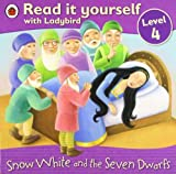 Snow White and the Seven Dwarfs - Read it yourself with Ladybird: Level 4 by Ladybird (2011-07-07)
