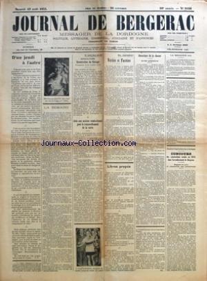 JOURNAL DE BERGERAC [No 9526] du 19/08/1933 - D'UN JEUDI A L'AUTRE P. N. - LA SEMAINE CE QU'IL FAUT SAVOIR ? - VITICULTURE - EXONERATION DU BLOCAGE - AVIS AUX ANCIENS COMBATTANTS POUR LE RENOUVELLEMENT DE LA CARTE - MES IMPRESSIONS - VERITES ET FACETIES PAR OUVRARD - LIBRES PROPOS PAR SIC. - OUVERTURE DE LA CHASSE - ARRETE PREFECTORAL - LA SEMAINE (SUITE) CHAMBRE D'AGRICULTURE DE LA DORDOGNE - CONCOURS - RAPPORT DU JURY ET CLASSEMENT DES CONCURRENTS. par Collectif