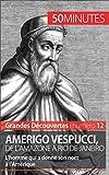 Amerigo Vespucci, de l'Amazone à Rio de Janeiro: L'homme qui a donné son nom à l'Amérique (Grandes Découvertes t. 12)