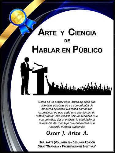 Arte y Ciencia de Hablar en Público: Conociendo la Oratoria (Oratoria y Presentaciones Efectivas nº 1) por Oscar Jesús Ariza Ávila