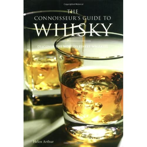 [The Connoisseur's Guide to Whisky: Discover the World's Finest Whiskies] [By: Arthur, Helen] [July, 2008]