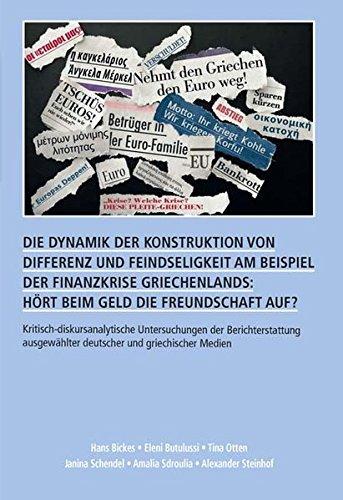 Die Dynamik der Konstruktion von Differenz und Feindseligkeit am Beispiel der Finanzkrise Griechenlands: Hört beim Geld die Freundschaft auf?: ... deutscher und griechischer Medien