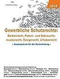Gewerbliche Schutzrechte: Markenrecht, Patent- und Gebrauchsmusterrecht, Designrecht, Urheberrecht: Gesetzestexte für die Weiterbildung