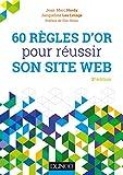 60 règles d'or pour réussir son site web - 2e éd....