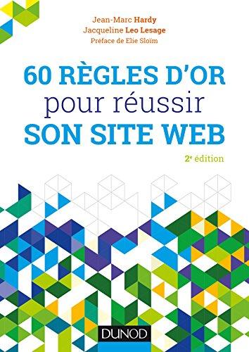 60 règles d'or pour réussir son site web - 2e éd. par Jean-Marc Hardy