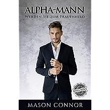 Alpha-Mann: Werden Sie zum Frauenheld