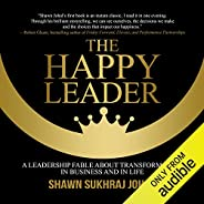 The Happy Leader: A Leadership Fable About Transformation in Business and in Life
