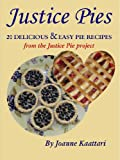 Justice Pies: 20 Delicious & Easy Pie Recipes from the Justice Pie Project