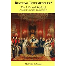 Bustling Intermeddler?: The life and work of Charles James Blomfield