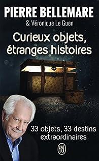 Curieux objets, étranges histoires par Pierre Bellemare