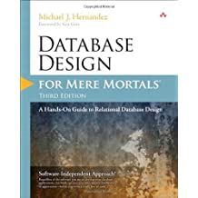 Database Design for Mere Mortals: A Hands-On Guide to Relational Database Design (3rd Edition) by Hernandez, Michael J. (2013) Paperback