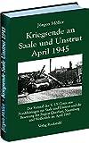 Kriegsende an Saale und Unstrut April 1945: Der Vorstoß des V. US Corps aus Nordthüringen zur Saale und Unstrut und die Besetzung der Region Querfurt, Naumburg und Weißenfels im April 1945 - Jürgen Möller