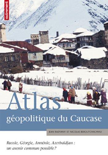 Atlas géopolitique du Caucase : Russie, Géorgie, Arménie, Azerbaïdjan