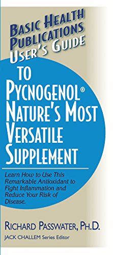 User's Guide to Pycnogenol: Learn How to Use This Remarkable Antioxidant to Fight Inflammation and Reduce Your Risk of Disease: Nature's Most Versatile Supplement (Basic Health Publications)