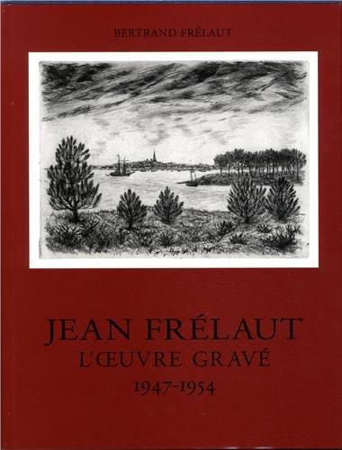 Jean Frélaut. Catalogue raisonné de l'oeuvre gravée, tome 4 par Bertrand Frelaut