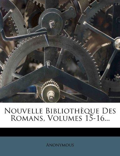 Nouvelle Bibliothèque Des Romans, Volumes 15-16...